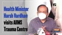 Health Minister Harsh Vardhan visits AIIMS Trauma Centre