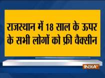 Rajasthan govt decided to vaccinate everyone above 18 years of age, free of cost: CM Gehlot