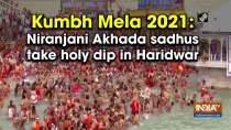 Kumbh Mela 2021: Niranjani Akhada sadhus take holy dip in Haridwar