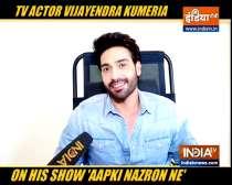 TV actor Vijayendra Kumeria talks about his show Aapki Nazron Ne Samjha