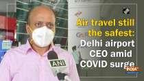 Air travel still the safest: Delhi airport CEO amid COVID surge