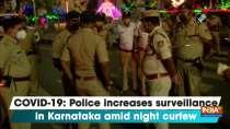 COVID-19: Police increases surveillance in Karnataka amid night curfew