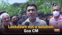 Lockdown not a solution: Goa CM
