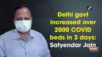 Delhi govt increased over 2000 COVID beds in 3 days: Satyendar Jain