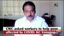 CWC asked workers to help poor affected by COVID: KC Venugopal