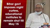 Bihar govt imposes night curfew, educational institutes to remain shut till May 15