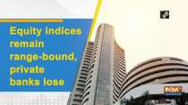 Equity indices remain range-bound, private banks lose