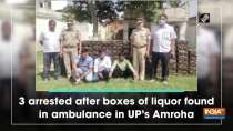 3 arrested after boxes of liquor found in ambulance in UP