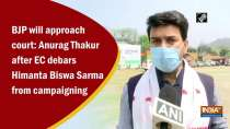 BJP will approach court: Anurag Thakur after EC debars Himanta Biswa Sarma from campaigning