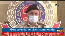 Most essential services, commodities will be available: Delhi Police Commissioner