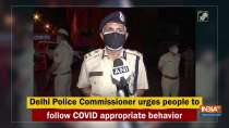 Delhi Police Commissioner urges people to follow COVID appropriate behavior