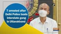 7 arrested after Delhi Police busts interstate gang in Uttarakhand