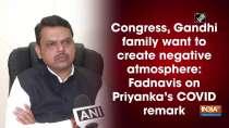 Congress, Gandhi family want to create negative atmosphere: Fadnavis on Priyanka