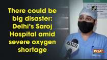 There could be big disaster: Delhi