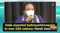 India exported hydroxychloroquine to over 150 nations: Harsh Vardhan