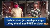 Locals arrive at govt-run liquor shops to buy alcohol amid COVID lockdown