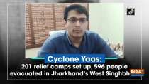 Cyclone Yaas: 201 relief camps set up, 596 people evacuated in Jharkhand
