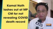 Kamal Nath lashes out at MP CM for not revealing COVID death record