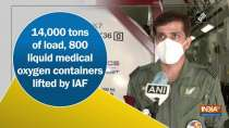 14,000 tons of load, 800 liquid medical oxygen containers lifted by IAF