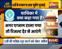Today Supreme Court to hear plea seeking cancellation of Class 12 board exams