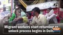 Migrant workers start returning as unlock process begins in Delhi