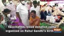 Vaccination, blood donation camp organized on Rahul Gandhi