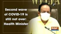 Second wave of COVID-19 is still not over: Health Minister