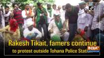 Rakesh Tikait, famers continue to protest outside Tohana Police Station