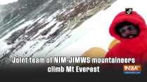 Joint team of NIM-JIMWS mountaineers climb Mt Everest