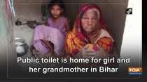 Public toilet is home for girl and her grandmother in Bihar