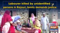 Labourer killed by unidentified persons in Rajouri, family demands justice