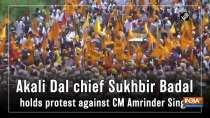 Akali Dal chief Sukhbir Badal holds protest against CM Amrinder Singh