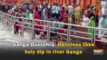 Ganga Dussehra: Devotees take holy dip in river Ganga
