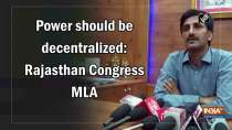 Power should be decentralized: Rajasthan Congress MLA