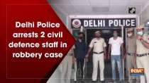 Delhi Police arrests 2 civil defence staff in robbery case