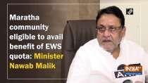 Maratha community eligible to avail benefit of EWS quota: Minister Nawab Malik