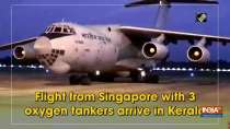 Flight from Singapore with 3 oxygen tankers arrive in Kerala