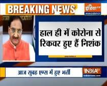 Education Minister Ramesh Pokhriyal admitted in AIIMS