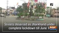 Streets deserted as Jharkhand under complete lockdown till June 14