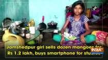 Jamshedpur girl sells dozen mangoes for Rs 1.2 lakh, buys smartphone for studies