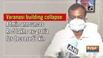 Varanasi building collapse: Admin announces Rs 5 lakhs ex-gratia for deceased