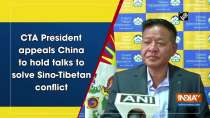 CTA President appeals China to hold talks to solve Sino-Tibetan conflict