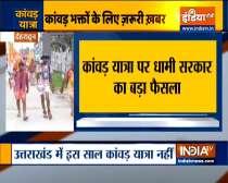Uttarakhand govt decided to cancel Kanwar Yatra this year due to Coronavirus