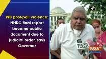 WB post-poll violence: NHRC final report became public document due to judicial order, says Governor