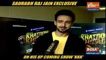 Saurabh Raj Jain on Khatron Ke Khiladi 11 experience