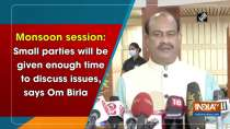 Monsoon session: Small parties will be given enough time to discuss issues, says Om Birla
