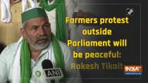 Farmers protest outside Parliament will be peaceful: Rakesh Tikait
