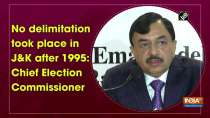 No delimitation took place in JandK after 1995: Chief Election Commissioner