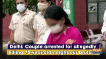 Delhi: Couple arrested for allegedly killing 75-year-old neighbour brutally