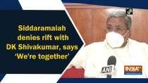Siddaramaiah denies rift with DK Shivakumar, says